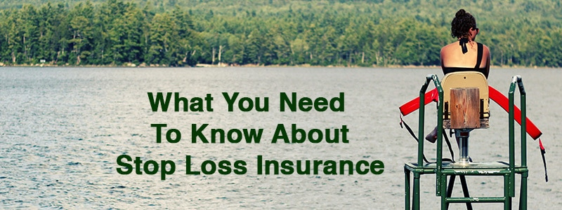 What You Need to Know About Stop Loss Insurance